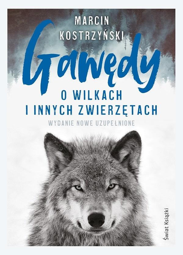 Gawędy o wilkach i innych zwierzętach Marcina Kostrzyńskiego