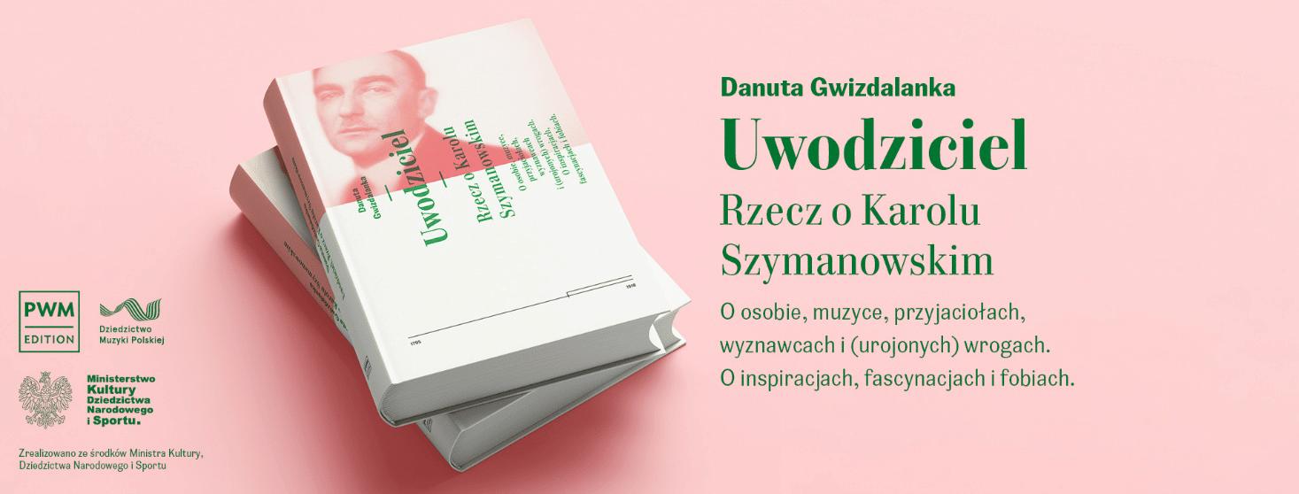 Uwodziciel Danuta Gwizdalanka Karol Szymanowski